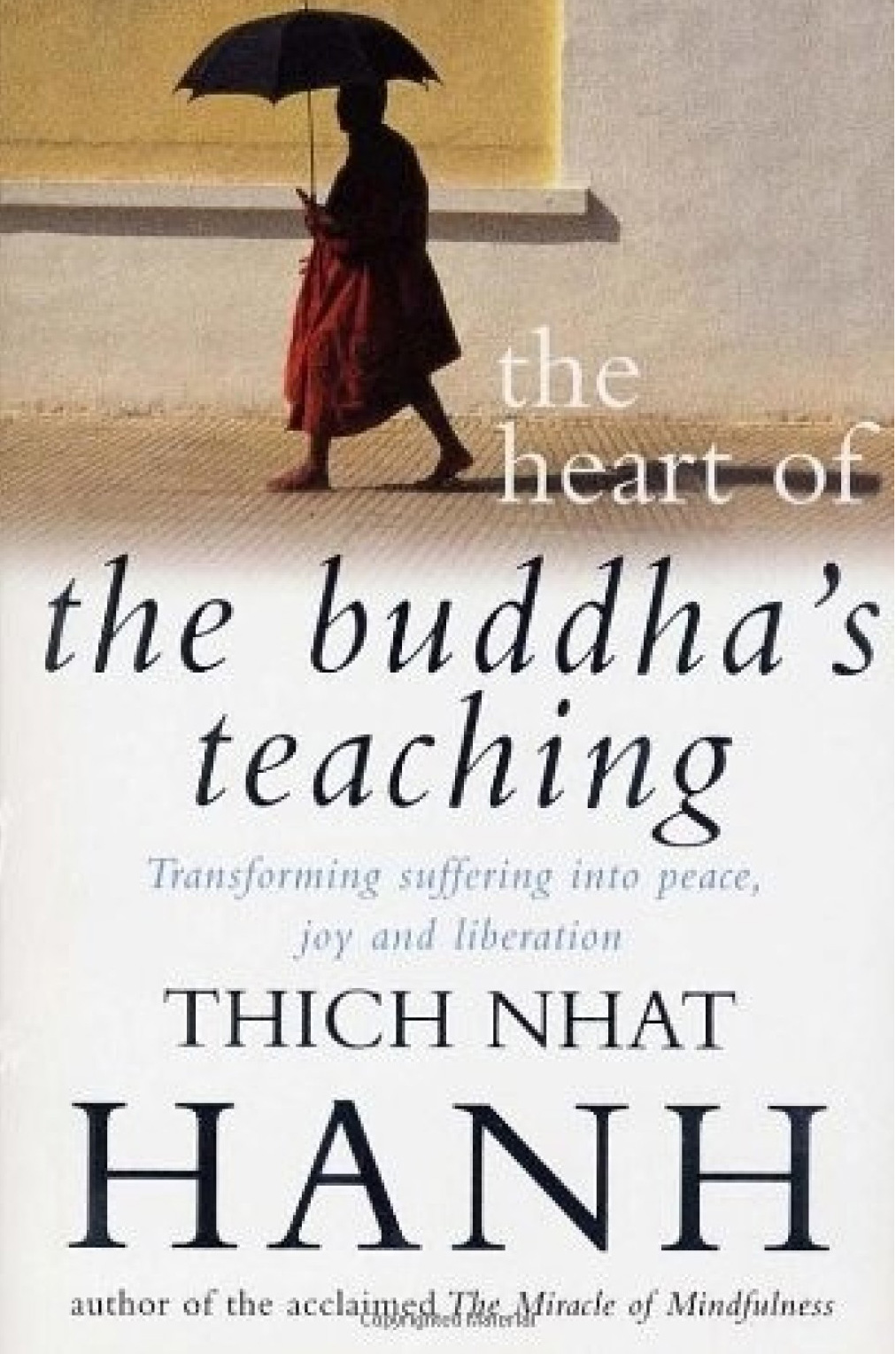 The Heart of the Buddha's Teaching: Transforming Suffering into Peace, Joy, and Liberation by Thich Nhat Hanh